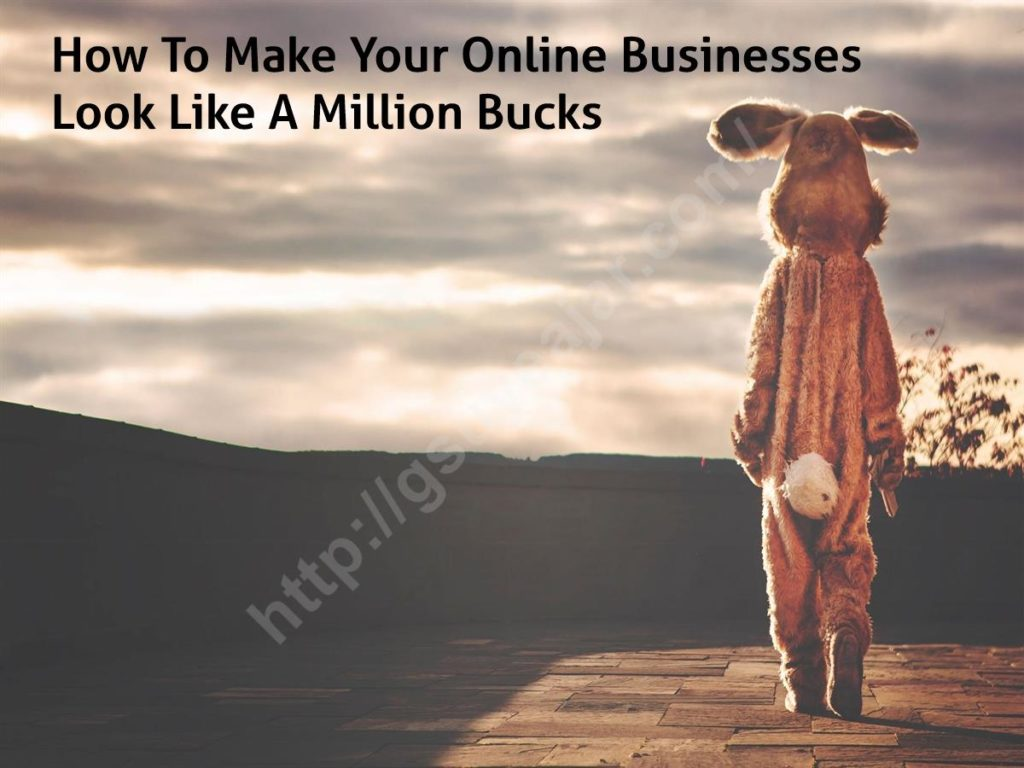 How To Make Your Online Businesses Look Like A Million Bucks